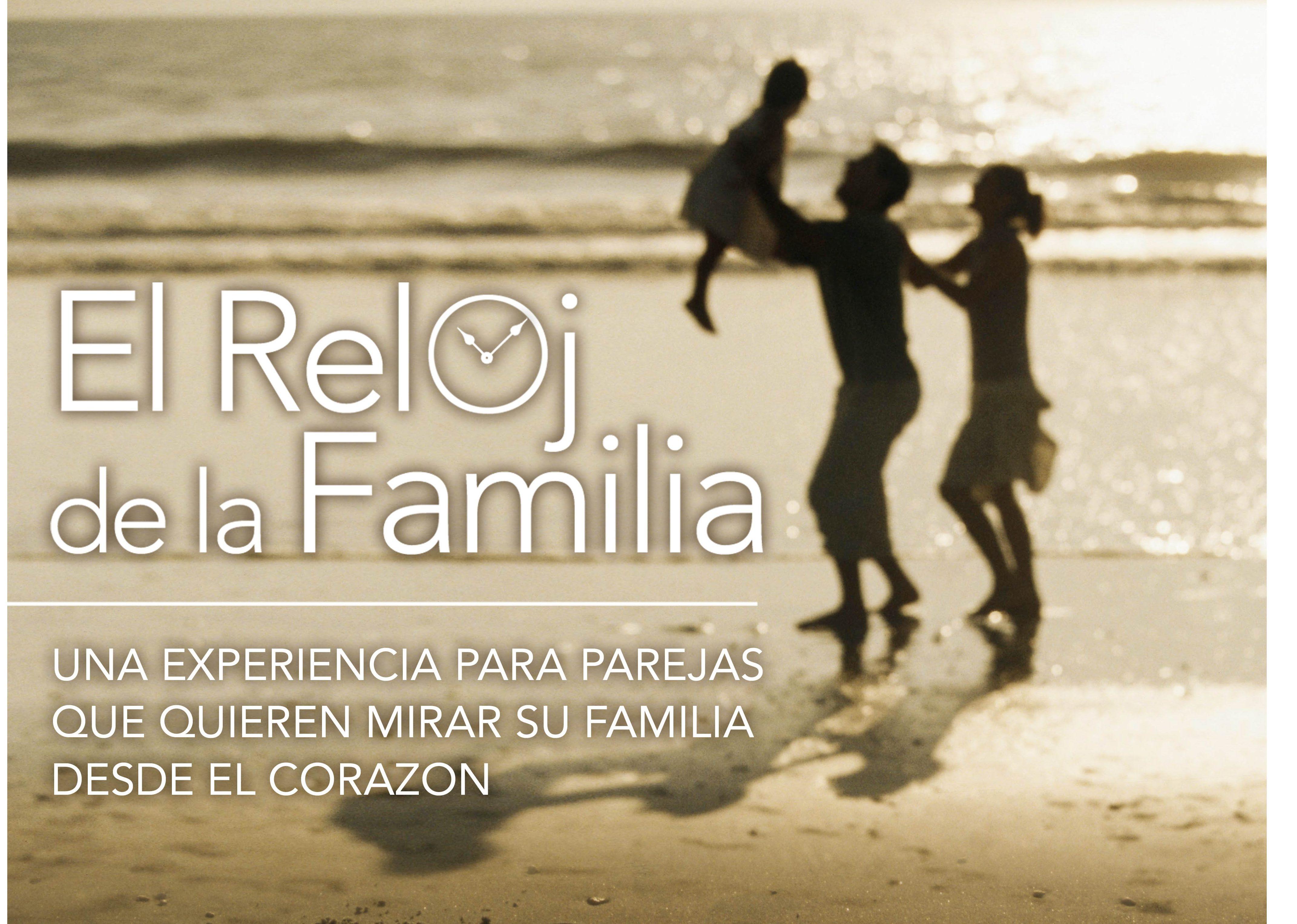 El Reloj de la Familia: Una experiencia para parejas que quieran mirar su familia desde el corazón