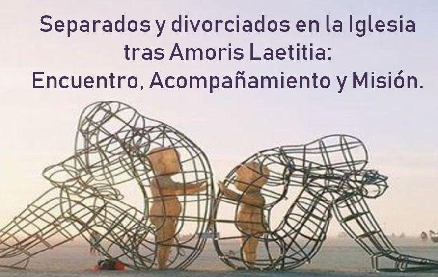 Separados y divorciados en la Iglesia tras Amoris Laetitia: Encuentro, Acompañamiento y Misión